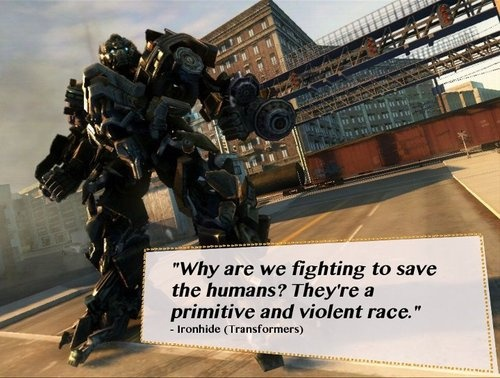 """Why are we fighting to save the #humans ? They're a primitive and violent #race."" - Ironhide #Transformers"
