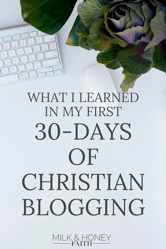 Milk and Honey Faith: What I learned in my first 30 days of christian blogging and how it can help you on your new journey.  Click to read more at my blog.  Blogging for Beginners / Tips for the new blogger / New Christian Bloggers