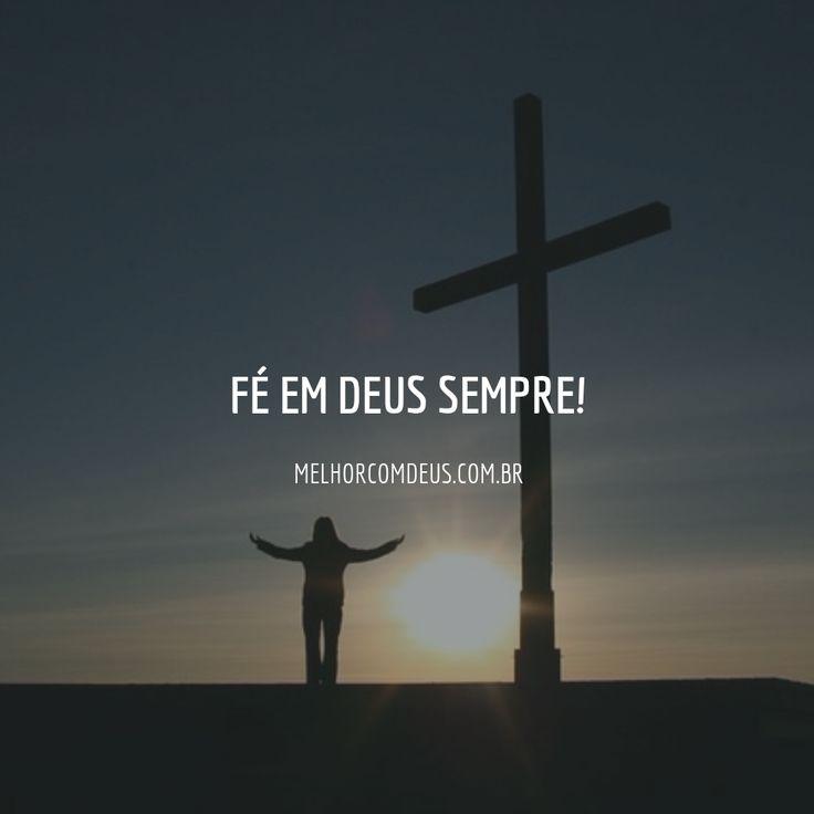 Tenha fé em Deus, sempre!
