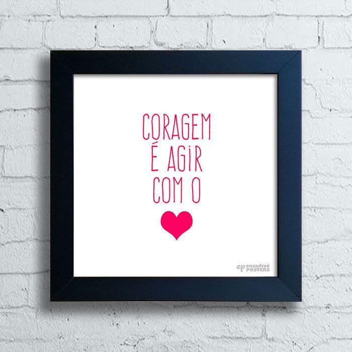 Quadro Decorativo Frases - Coragem é Agir com o Coração — www.encadreeposters.com.br