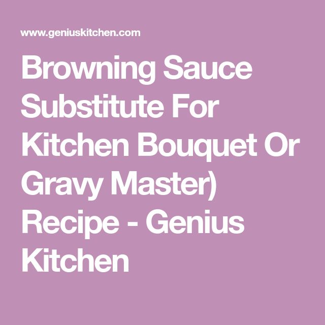 Browning Sauce Substitute For Kitchen Bouquet Or Gravy Master) Recipe - Genius Kitchen