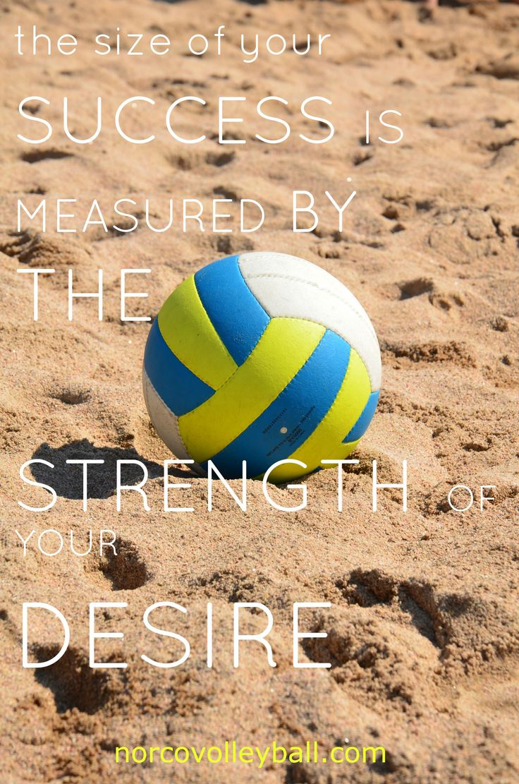 The size of your success is measured by the strength of your desire. Beautiful pin by norcovolleyball.com