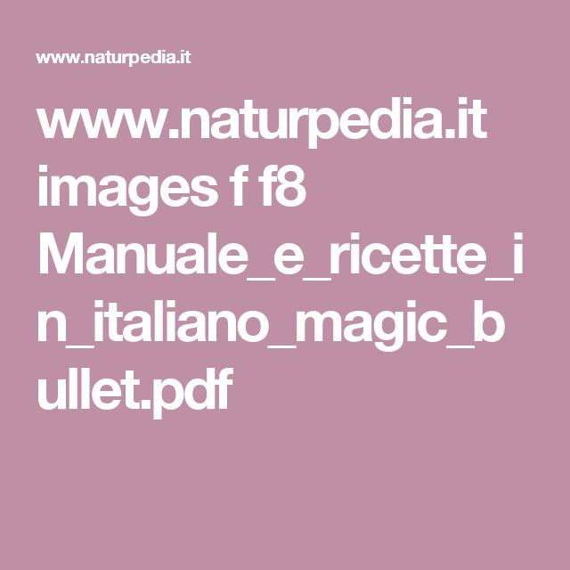 www.naturpedia.it images f f8 Manuale_e_ricette_in_italiano_magic_bullet.pdf