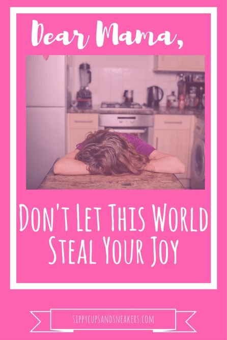 Dear Mama, Don't let the world steal your joy