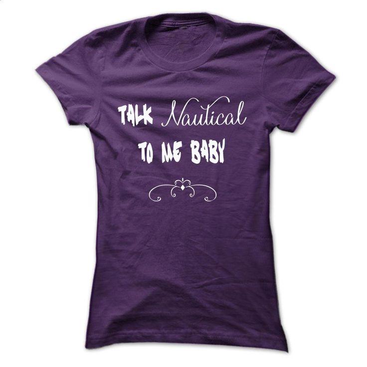 Talk Nautical To Me Baby T-Shirt T Shirts, Hoodies, Sweatshirts - #tshirts #print shirts. PURCHASE NOW => https://www.sunfrog.com/Funny/Talk-Nautical-To-Me-Baby-Ladies.html?60505