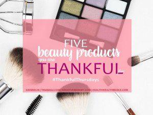 #Thankful Thursdays- 5 Beauty Products I am Thankful For - Isheeria's Healing Circles
