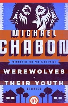 Werewolves in Their Youth: Stories - Michael Chabon
