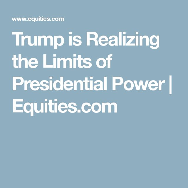 Trump is Realizing the Limits of Presidential Power   Equities.com