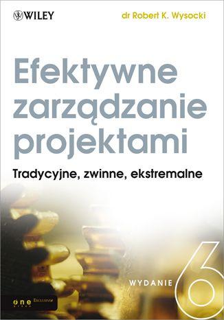 """""""Efektywne zarządzanie projektami. Wydanie VI""""  Robert K. Wysocki"""