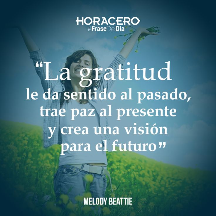 """""""La gratitud le da sentido al pasado, trae paz al presente y crea una visión para el futuro"""" Melody Beattie #Frases #FraseDelDía"""