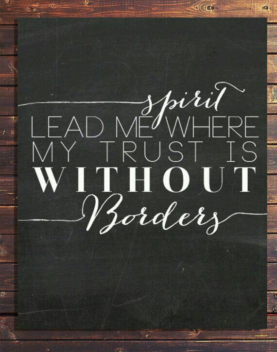 Spirit lead me where my trust is without borders.