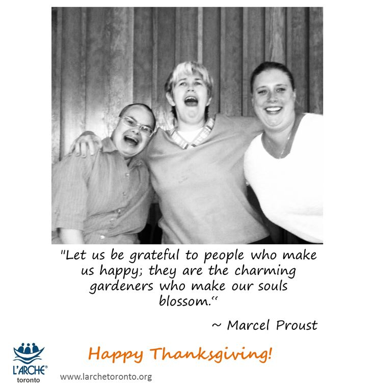 """""""Let us be grateful to people who make us happy; they are the charming gardeners who make our souls blossom.""""  ~ Marcel Proust  #thanksgiving #quotes #inspirations #proust #disability #l'arche"""