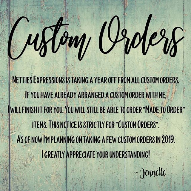 I've decided to take a break from ALL custom orders for 2018. - - -  If you have already placed a custom order with me, I will finish it for you. - - -  Without going into too much medical detail here (I don't want to bore you) I have to take it easier wi