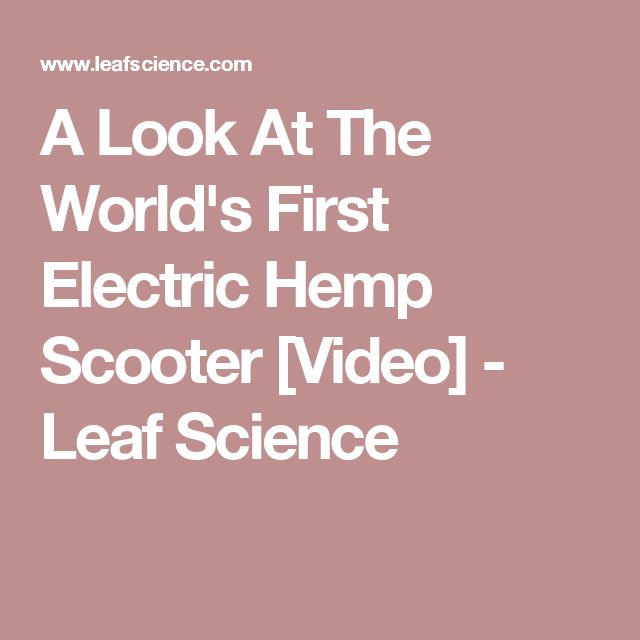 A Look At The World's First Electric Hemp Scooter [Video]  - Leaf Science