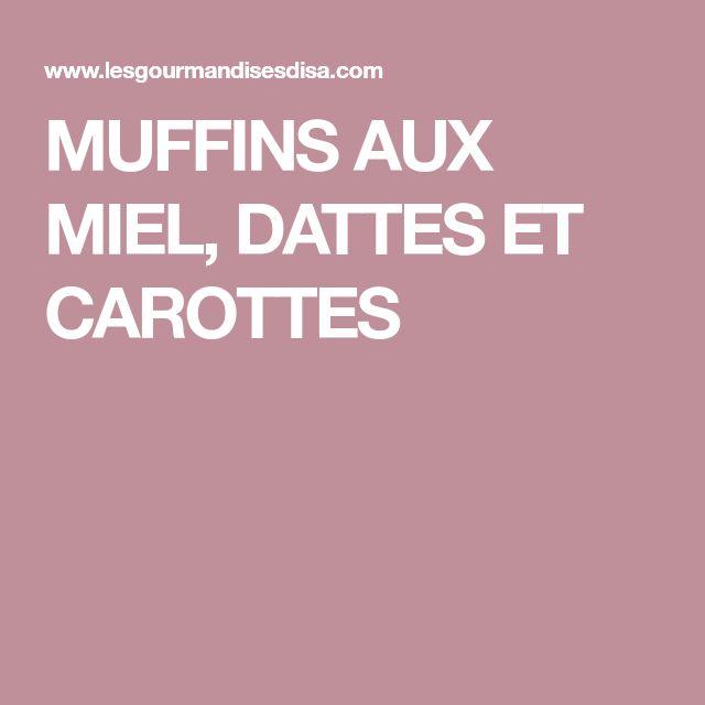 MUFFINS AUX MIEL, DATTES ET CAROTTES