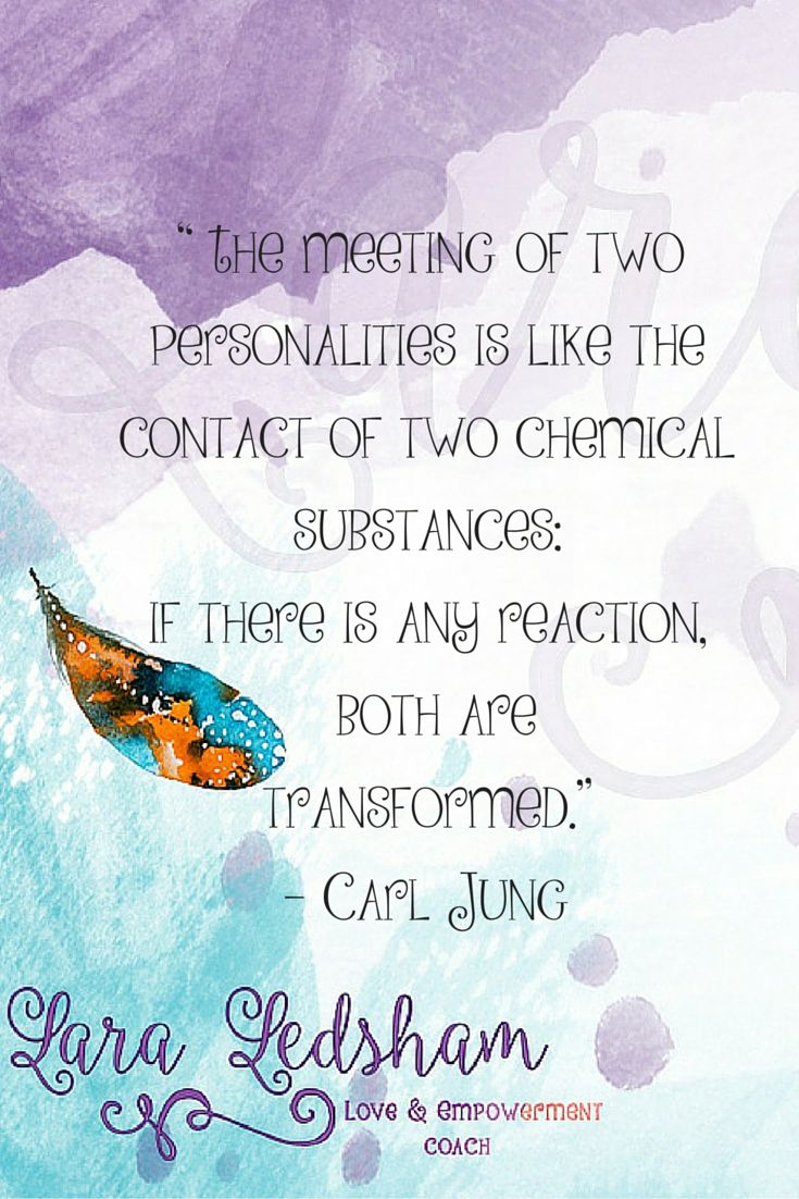 """The meeting of two personalities is like the contact of two chemical substances: if there is any reaction, both are transformed."" – Carl Jung"