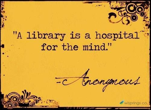 A library is a hospital for the mind. re-pinned by: http://sunnydaypublishing.com/books/ #writersrelief