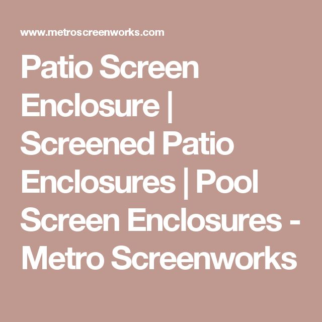 Patio Screen Enclosure   Screened Patio Enclosures   Pool Screen Enclosures - Metro Screenworks