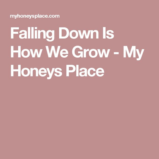 Falling Down Is How We Grow - My Honeys Place