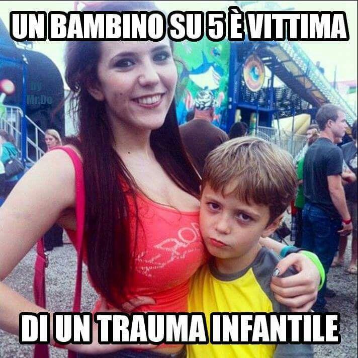Vittima di un trauma infantile ...