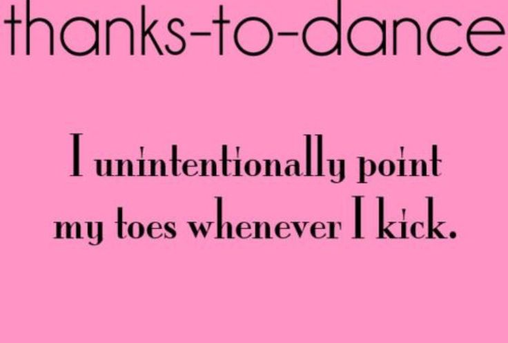 Yea accept if I don't point my toes there is bound to be someone around that will yell at me for not pointing my toes