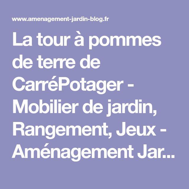 La tour à pommes de terre de CarréPotager - Mobilier de jardin, Rangement, Jeux - Aménagement Jardin Blog