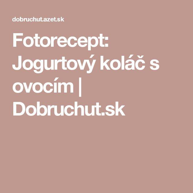 Fotorecept: Jogurtový koláč s ovocím | Dobruchut.sk