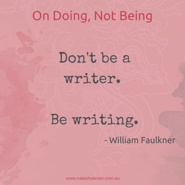 A few years back, I wanted to be a writer. After a bit of time, I see the soulful truth here. There may be times when I call myself a writer, but I will always be writing.
