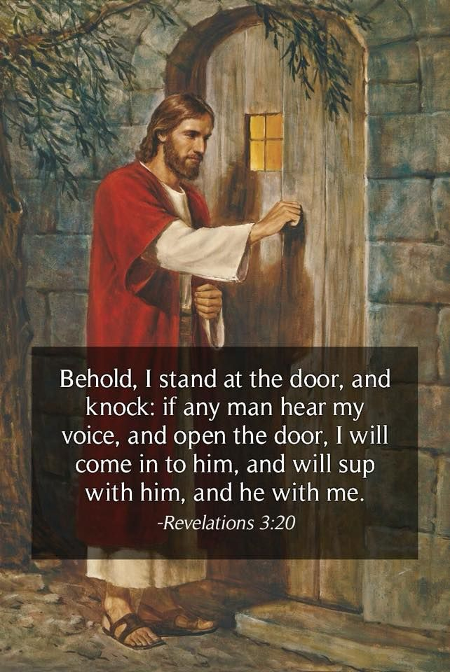 """Behold, I stand at the door, and knock: if any man hear my voice, and open the door, I will come in to him, and will sup with him, and he with me"" (Revelations 3:20). lds.org/scriptures/nt/rev/3.20#p19 Learn more about #JesusChrist facebook.com/173301249409767 and enjoy more from the #HolyBible facebook.com/212128295484505. #ShareGoodness"
