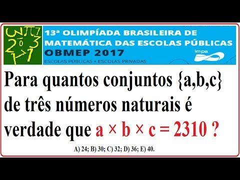 CURSO DE RACIOCÍNIO LÓGICO MATEMÁTICO NUMÉRICO QUANTITATIVO RESOLUÇÃO DA QUESTÃO DA PROVA NÍVEL E FASE DA OBMEP DE 2017 QUESTÃO RESOLVIDA DA 13ª OLIMPÍADA BRASILEIRA DE MATEMÁTICA DAS ESCOLAS PÚBLICAS E COLÉGIOS OU ESTABELECIMENTOS PARTICULARES OU PRIVADOS. PROBLEMA COM SOLUÇÃO PASSO A PASSO. EXERCÍCIO SIMULADO.  Nível 3 – 1º, 2º e 3º anos do Ensino Médio – 1ª Fase – Questão 18 – 06/06/2017.  Questão 18. Para quantos conjuntos {a,b,c} de três números naturais é verdade que a × b × c = 2310 ?…