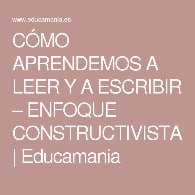 CÓMO APRENDEMOS A LEER Y A ESCRIBIR – ENFOQUE CONSTRUCTIVISTA   Educamania