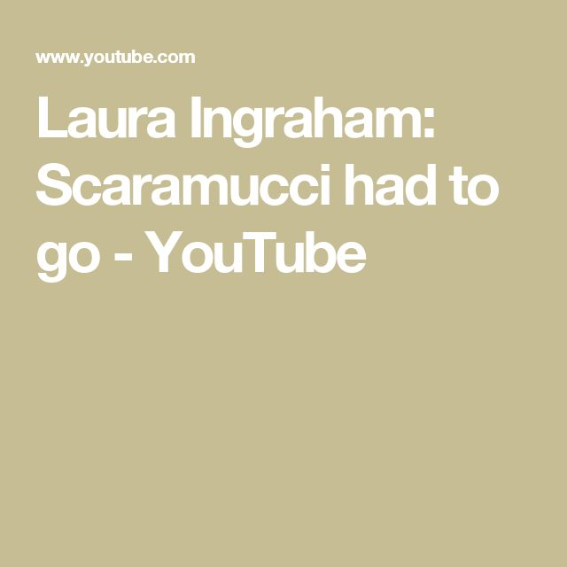 Laura Ingraham: Scaramucci had to go - YouTube