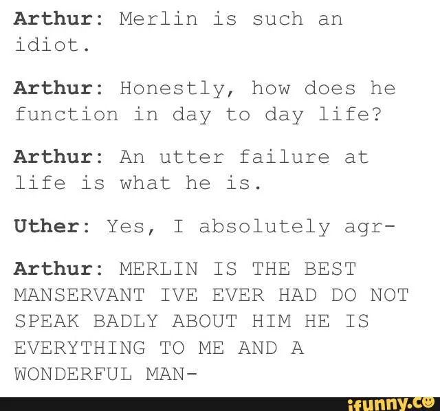 Only Arthur is allowed to insult Merlin...everyone else better back the fuck off
