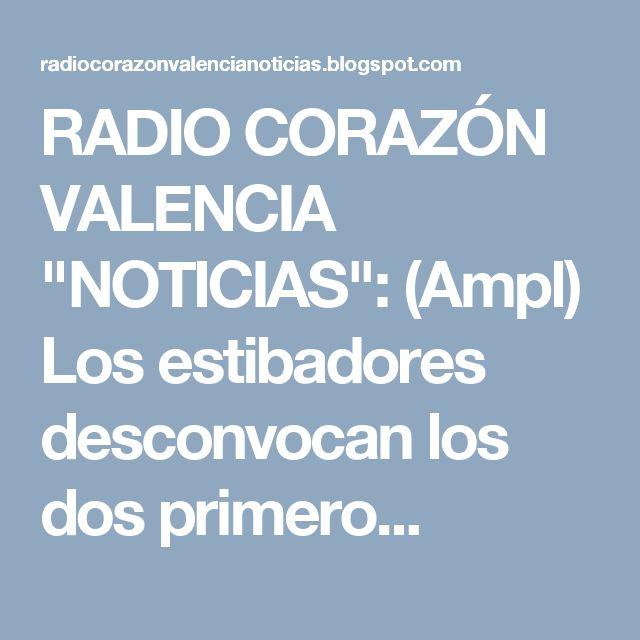 """RADIO CORAZÓN VALENCIA  """"NOTICIAS"""": (Ampl) Los estibadores desconvocan los dos primero..."""