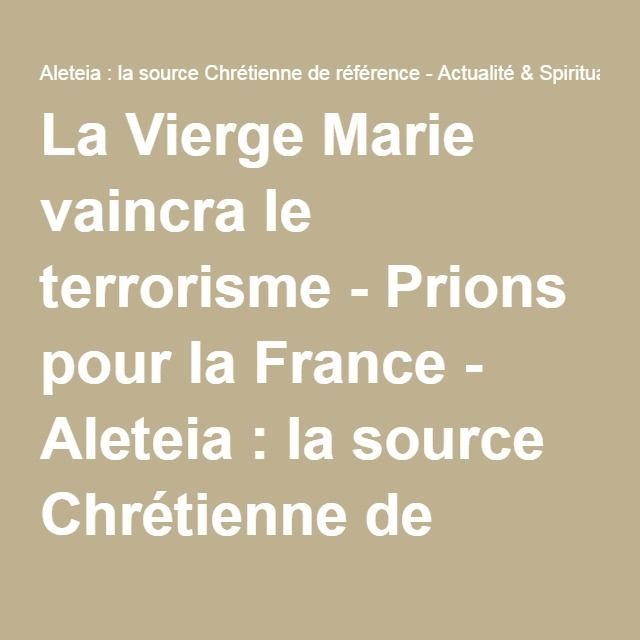 La Vierge Marie vaincra le terrorisme - Prions pour la France - Aleteia : la source Chrétienne de référence - Actualité & Spiritualité