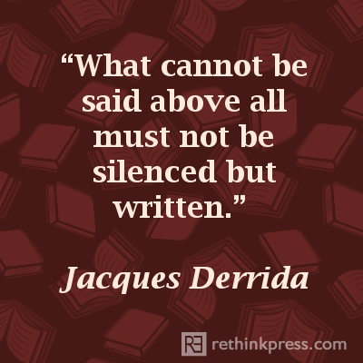 Jacques Derrida,...both the modus operandi and the raison d'etre for the writer.