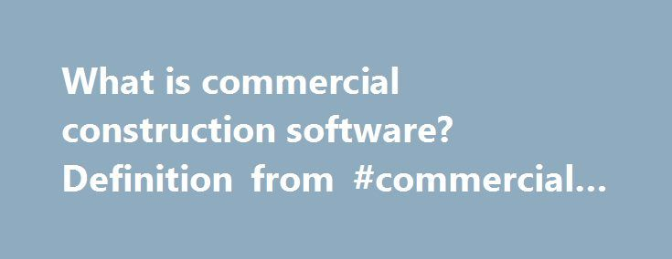 What is commercial construction software? Definition from #commercial #property #rentals http://commercial.remmont.com/what-is-commercial-construction-software-definition-from-commercial-property-rentals/  #commercial project definition # commercial construction software Commercial construction software is a collection of programs and processes that provides contractors with the information necessary to successfully bid on and complete commercial construction projects, which include offices…