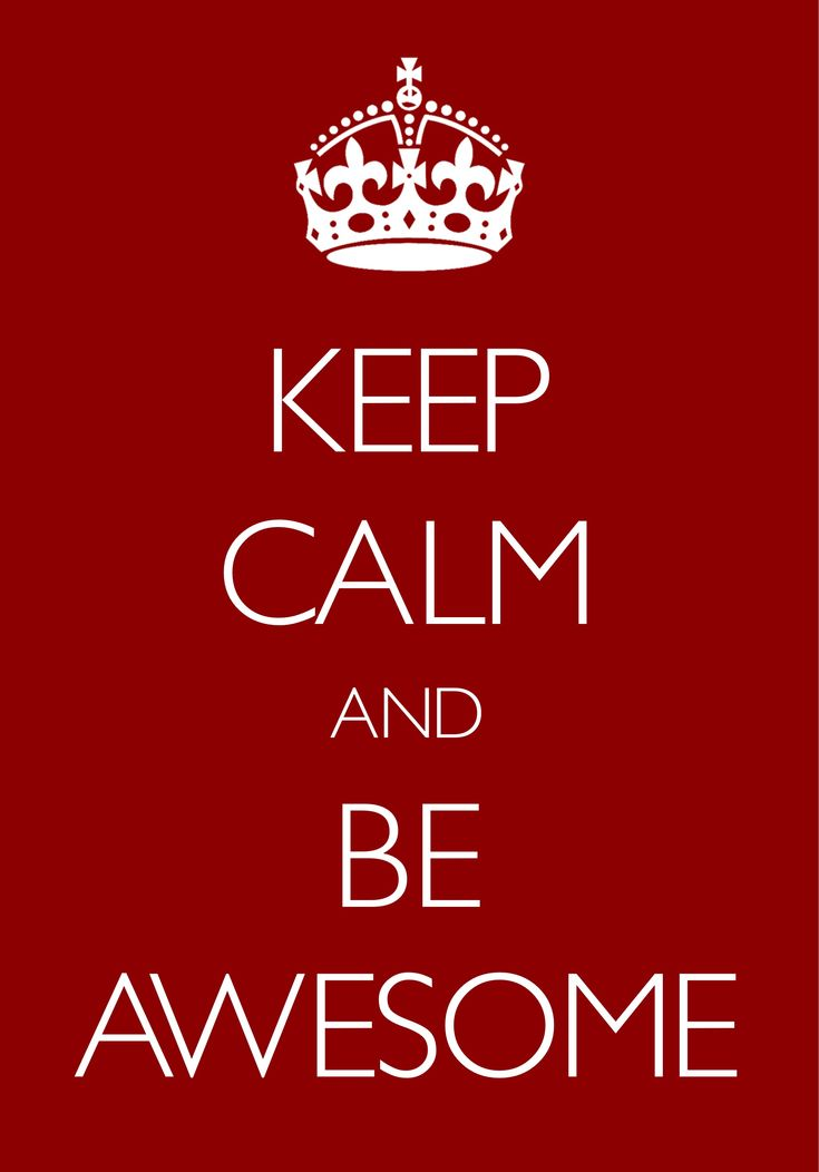 keep calm and be awesome / created with Keep Calm and Carry On for iOS #keepcalm #awesome