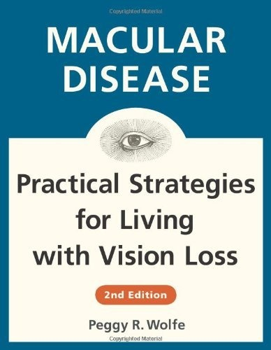 Macular Disease: Practical Strategies for Living with Vision Loss by Peggy R. Wolfe, http://www.amazon.com/dp/0979294525/ref=cm_sw_r_pi_dp_MWZ5qb1VMHP7V