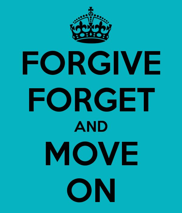 Forgive Forget Move On Quotes: 17 Best Images About Keep Calm..... On Pinterest