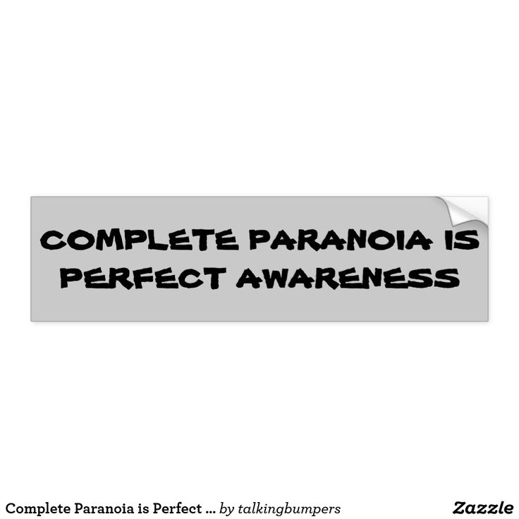 """Complete Paranoia is Perfect Awareness Bumper Sticker.  If you think """"they"""" are out to get you, you are going to be very aware of everything around you. Keep your senses on high alert and have some fun with it!  Great sticker for the door of your doomsday bunker. or your car, truck, RV, Camper, ...."""