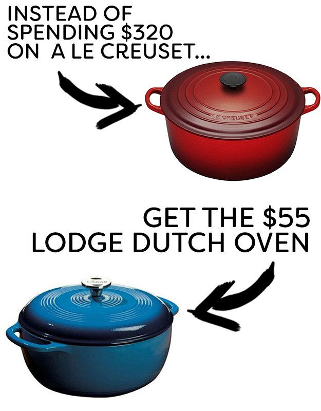 Instead of a Le Creuset ceramic dutch oven, try Lodge. | 15 Cheaper Alternatives To Life's Expensive Necessities