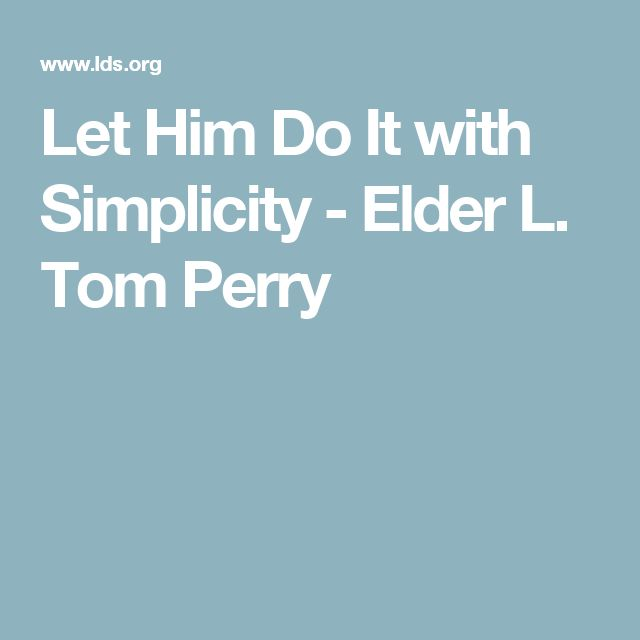 Let Him Do It with Simplicity - Elder L. Tom Perry