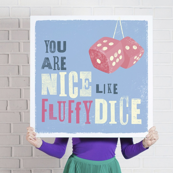 'You are Nice Like Fluffy Dice' poster  www.theniceassociates.com.au