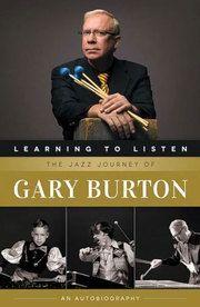 "Matt R. Lohr reviews ""Learning to Listen"" an autobiography from vibraphonist Gary Burton."