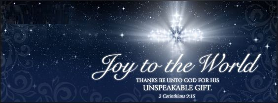 Joy to the world. Thanks be unto God for his unspeakable gift. 2 ...