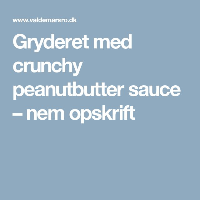 Gryderet med crunchy peanutbutter sauce – nem opskrift