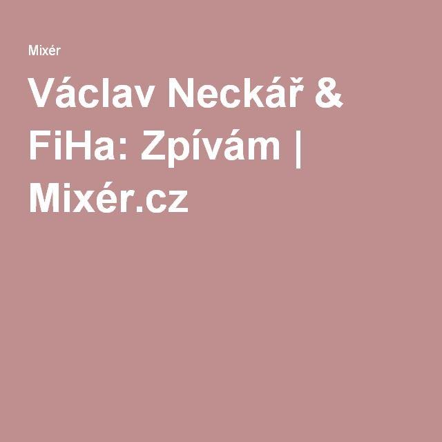 Václav Neckář & FiHa: Zpívám   Mixér.cz