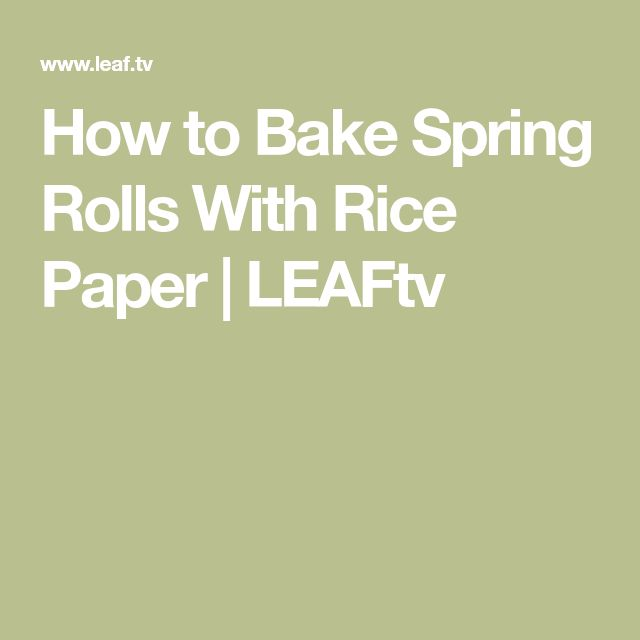 How to Bake Spring Rolls With Rice Paper | LEAFtv