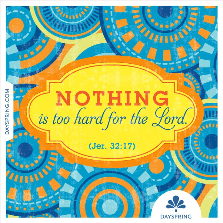 Nothing is too hard for the Lord— Jeremiah 32:17 - http://www.dayspring.com/ecardstudio/#!/single/527